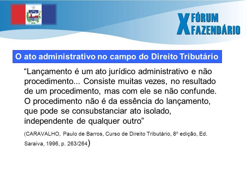 O ato administrativo no campo do Direito Tributário Lançamento é um ato jurídico administrativo e não procedimento...