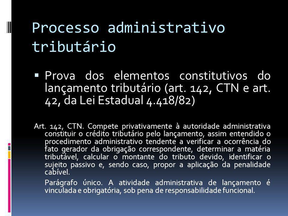 Processo administrativo tributário Prova dos elementos constitutivos do lançamento tributário (art.