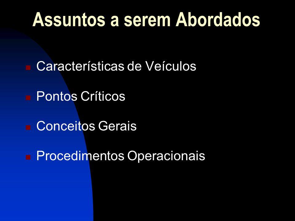 Assuntos a serem Abordados Características de Veículos Pontos Críticos Conceitos Gerais Procedimentos Operacionais