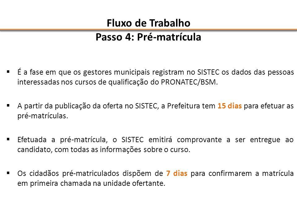 Fluxo de Trabalho Passo 4: Pré-matrícula É a fase em que os gestores municipais registram no SISTEC os dados das pessoas interessadas nos cursos de qu
