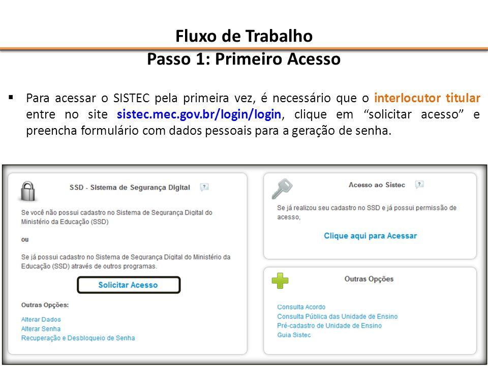 Fluxo de Trabalho Passo 1: Primeiro Acesso Para acessar o SISTEC pela primeira vez, é necessário que o interlocutor titular entre no site sistec.mec.g