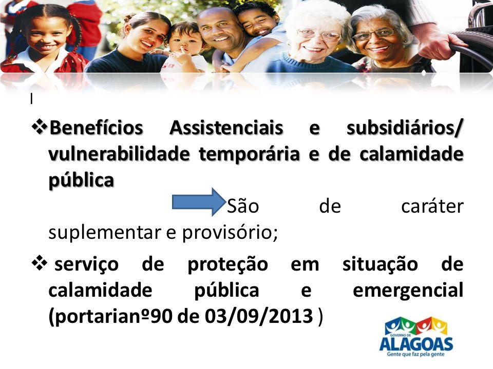 l Benefícios Assistenciais e subsidiários/ vulnerabilidade temporária e de calamidade pública Benefícios Assistenciais e subsidiários/ vulnerabilidade