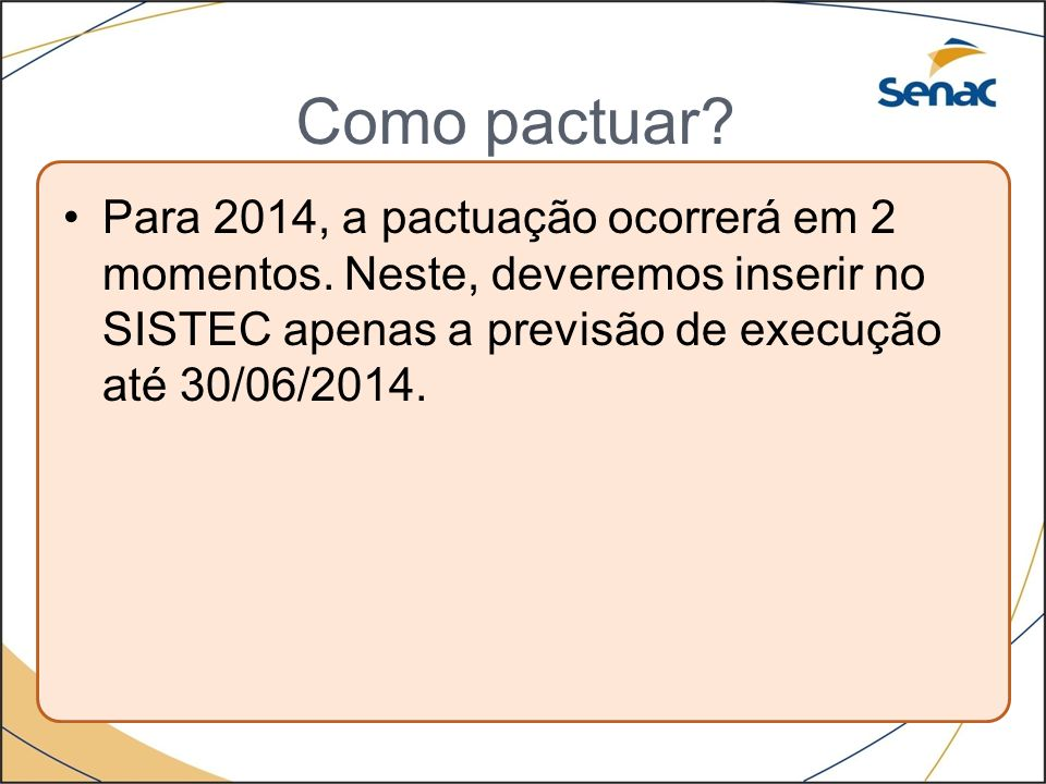 Como pactuar? Para 2014, a pactuação ocorrerá em 2 momentos. Neste, deveremos inserir no SISTEC apenas a previsão de execução até 30/06/2014.