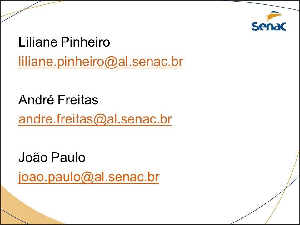 Liliane Pinheiro liliane.pinheiro@al.senac.br André Freitas andre.freitas@al.senac.br João Paulo joao.paulo@al.senac.br