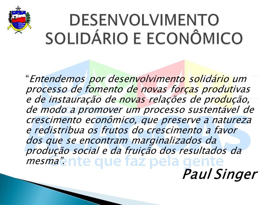 Entendemos por desenvolvimento solidário um processo de fomento de novas forças produtivas e de instauração de novas relações de produção, de modo a p