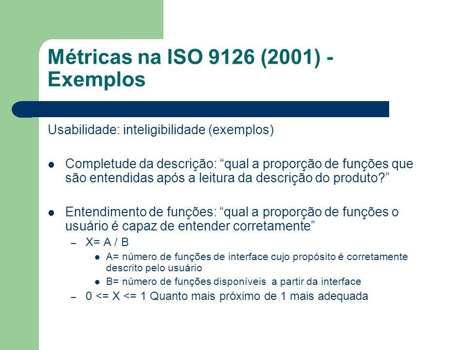 Métricas na ISO 9126 (2001) - Exemplos Usabilidade: inteligibilidade (exemplos) Completude da descrição: qual a proporção de funções que são entendida