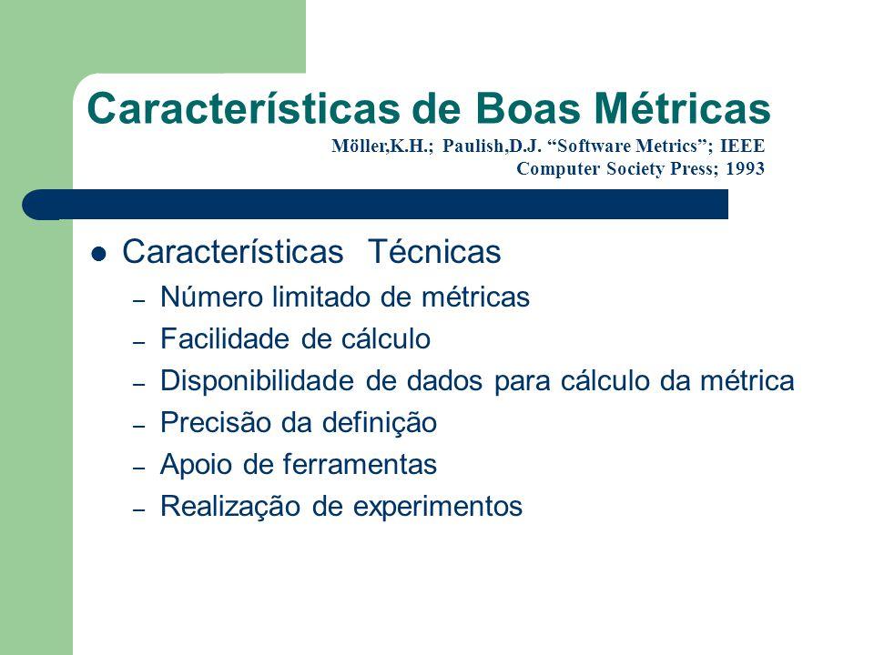 Características de Boas Métricas Características Técnicas – Número limitado de métricas – Facilidade de cálculo – Disponibilidade de dados para cálcul