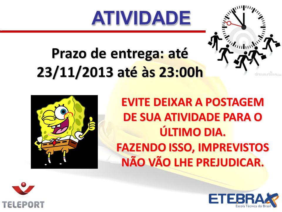 Prazo de entrega: até 23/11/2013 até às 23:00h ATIVIDADEATIVIDADE EVITE DEIXAR A POSTAGEM DE SUA ATIVIDADE PARA O ÚLTIMO DIA. FAZENDO ISSO, IMPREVISTO