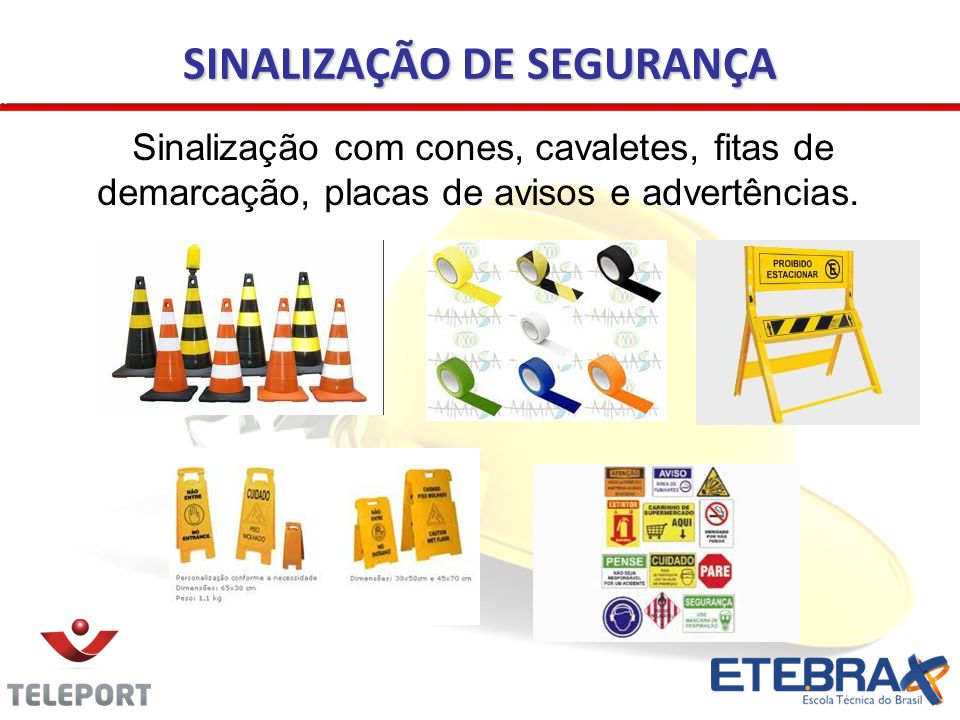 SINALIZAÇÃO DE SEGURANÇA Sinalização com cones, cavaletes, fitas de demarcação, placas de avisos e advertências.
