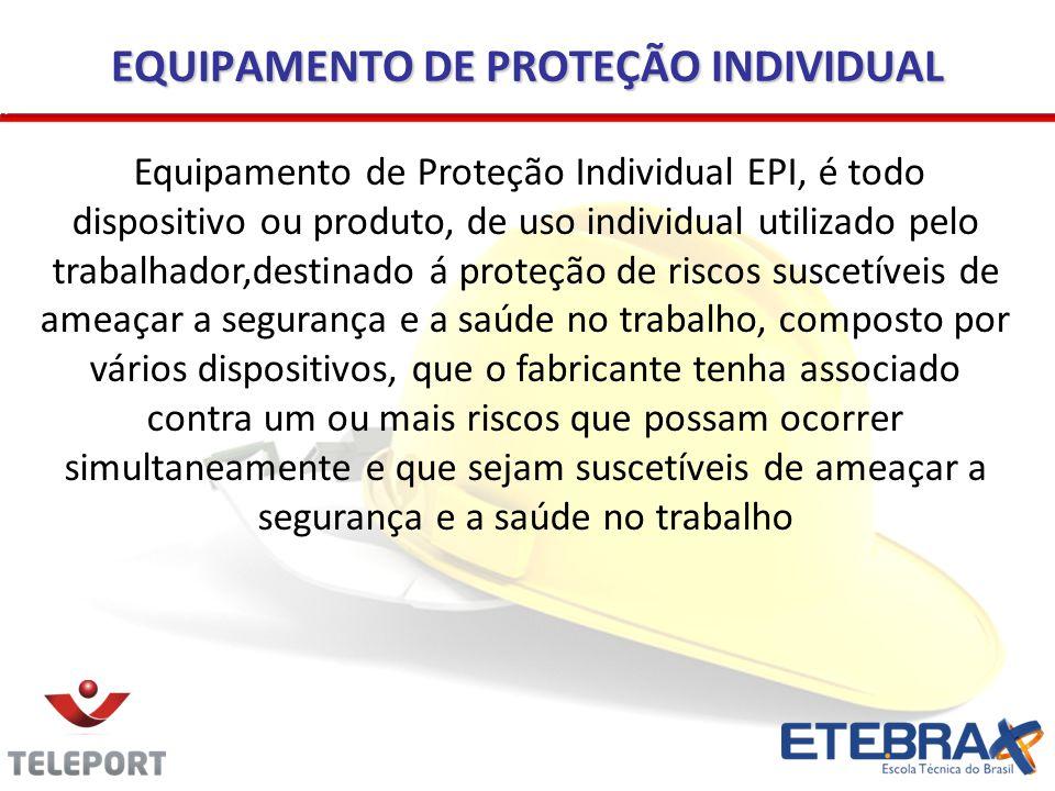 EQUIPAMENTO DE PROTEÇÃO INDIVIDUAL Equipamento de Proteção Individual EPI, é todo dispositivo ou produto, de uso individual utilizado pelo trabalhador