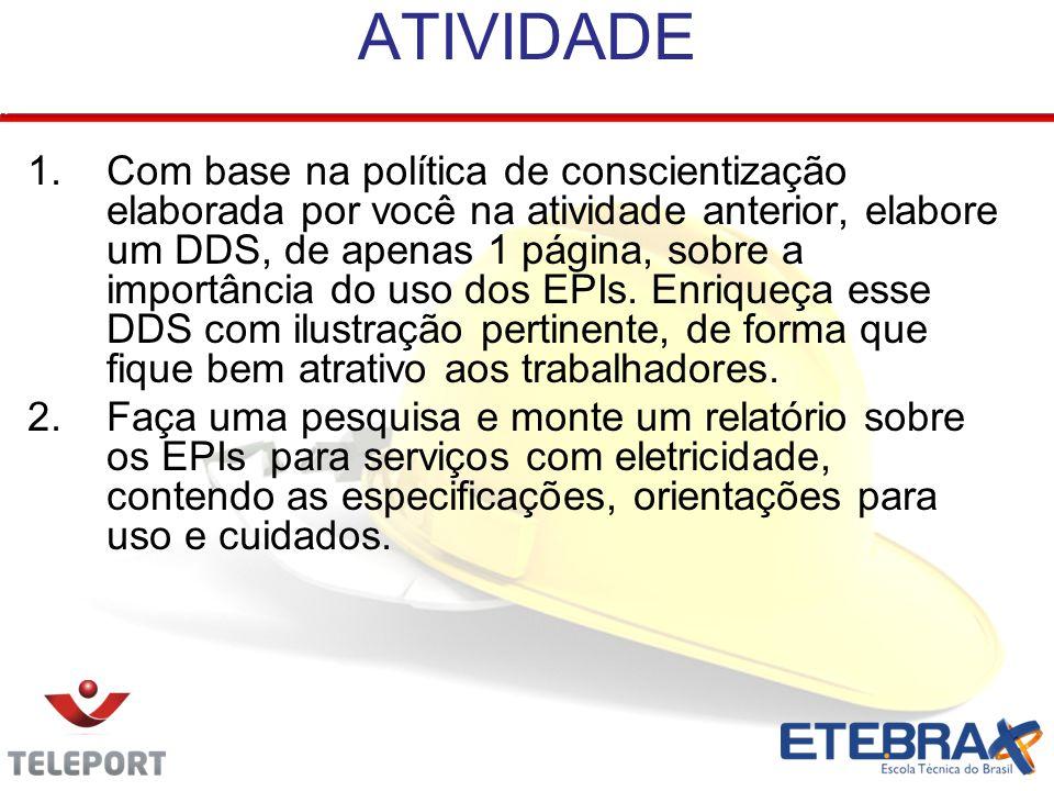 ATIVIDADE 1.Com base na política de conscientização elaborada por você na atividade anterior, elabore um DDS, de apenas 1 página, sobre a importância do uso dos EPIs.