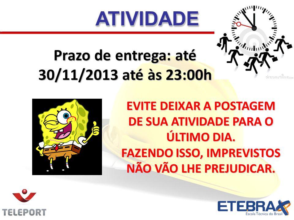 Prazo de entrega: até 30/11/2013 até às 23:00h ATIVIDADEATIVIDADE EVITE DEIXAR A POSTAGEM DE SUA ATIVIDADE PARA O ÚLTIMO DIA.