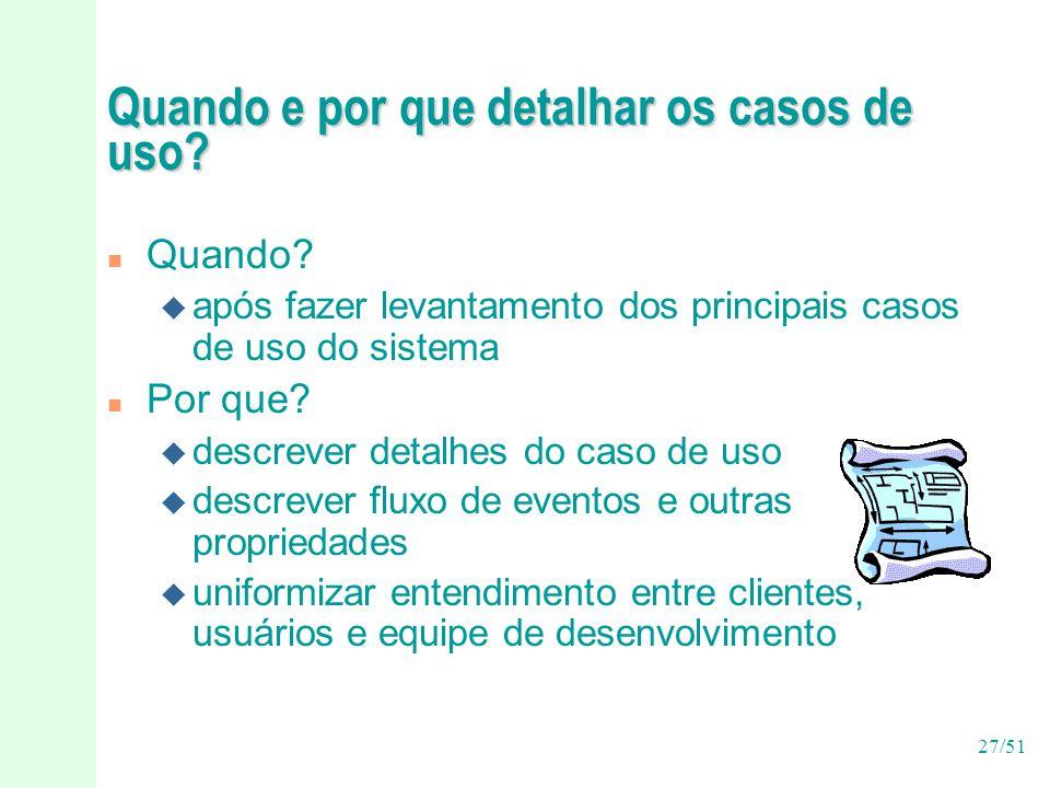 27/51 Quando e por que detalhar os casos de uso.n Quando.