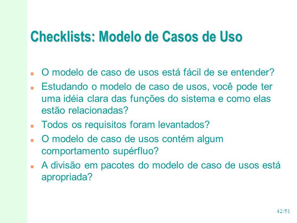 42/51 Checklists: Modelo de Casos de Uso n O modelo de caso de usos está fácil de se entender.