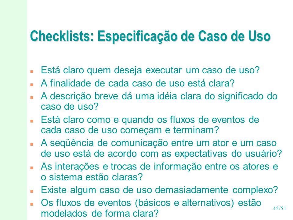 45/51 Checklists: Especificação de Caso de Uso n Está claro quem deseja executar um caso de uso.