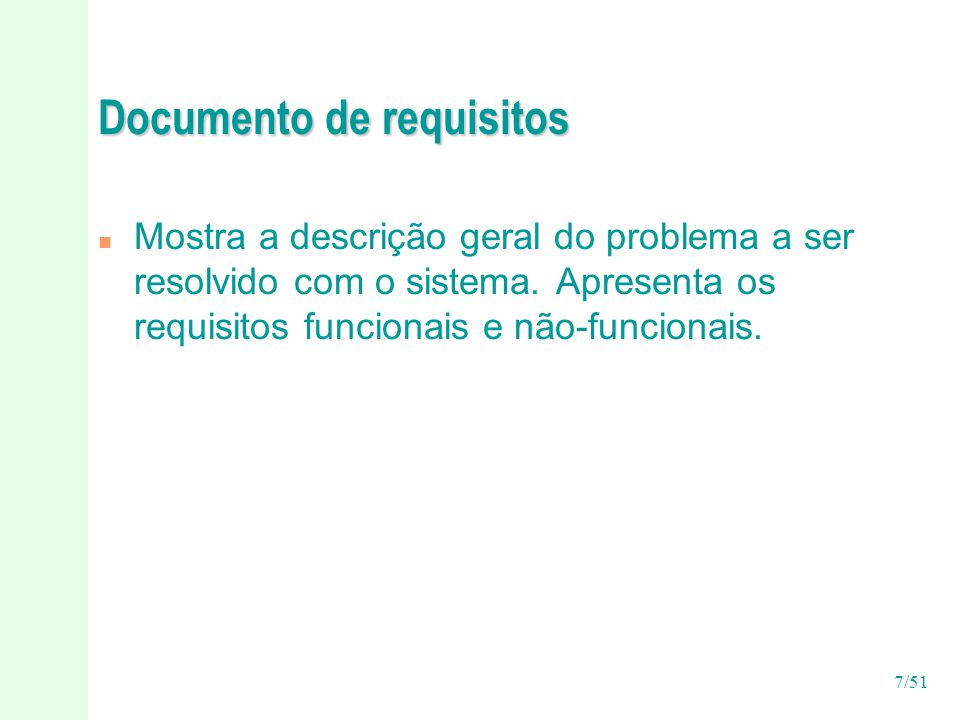 7/51 Documento de requisitos n Mostra a descrição geral do problema a ser resolvido com o sistema.