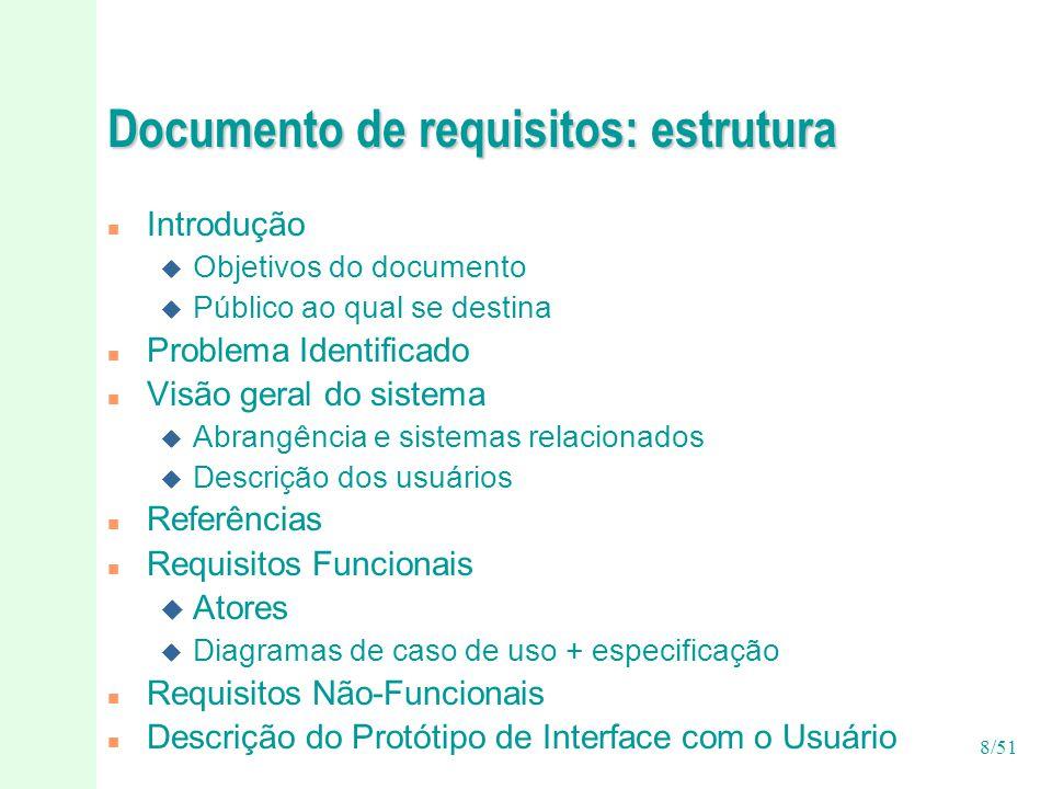 19/51 Responsáveis e artefatos Documento de requisitos Revisor Protótipo da GUI Analista de sistemas Diagrama de casos de uso Projetista de interface Glossário Termo de homologação de requisitos Usuário Matriz de rastreabilidade