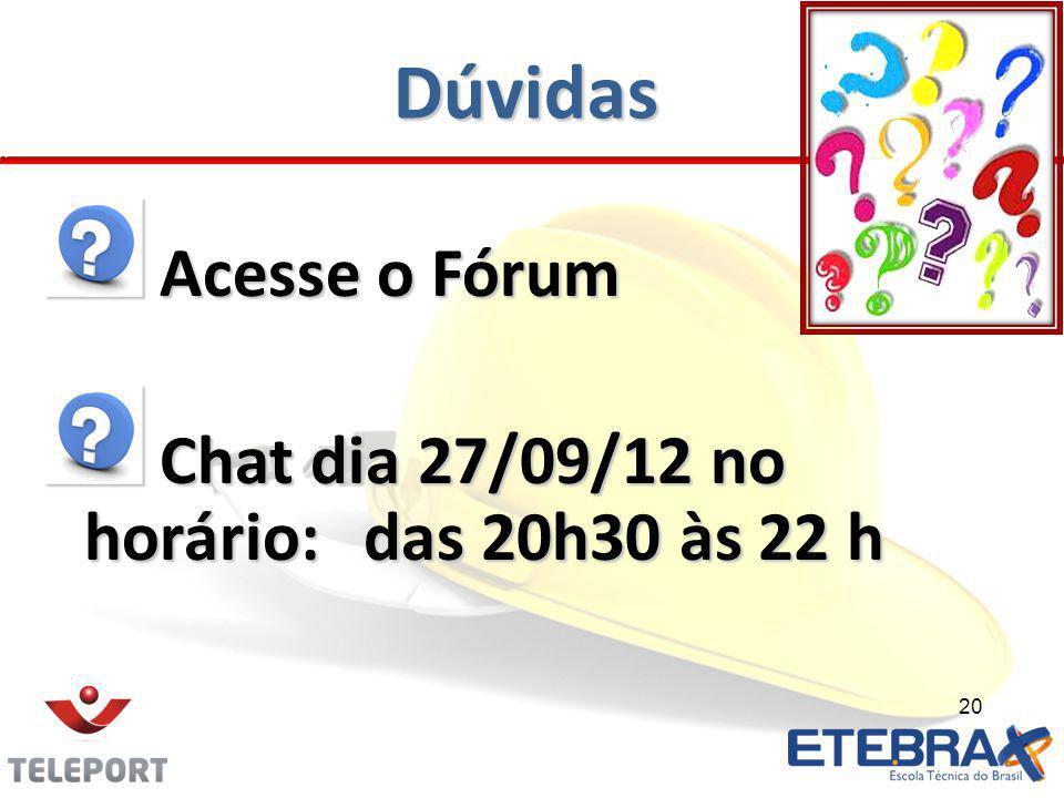 Dúvidas Acesse o Fórum Acesse o Fórum Chat dia 27/09/12 no horário:das 20h30 às 22 h Chat dia 27/09/12 no horário:das 20h30 às 22 h 20