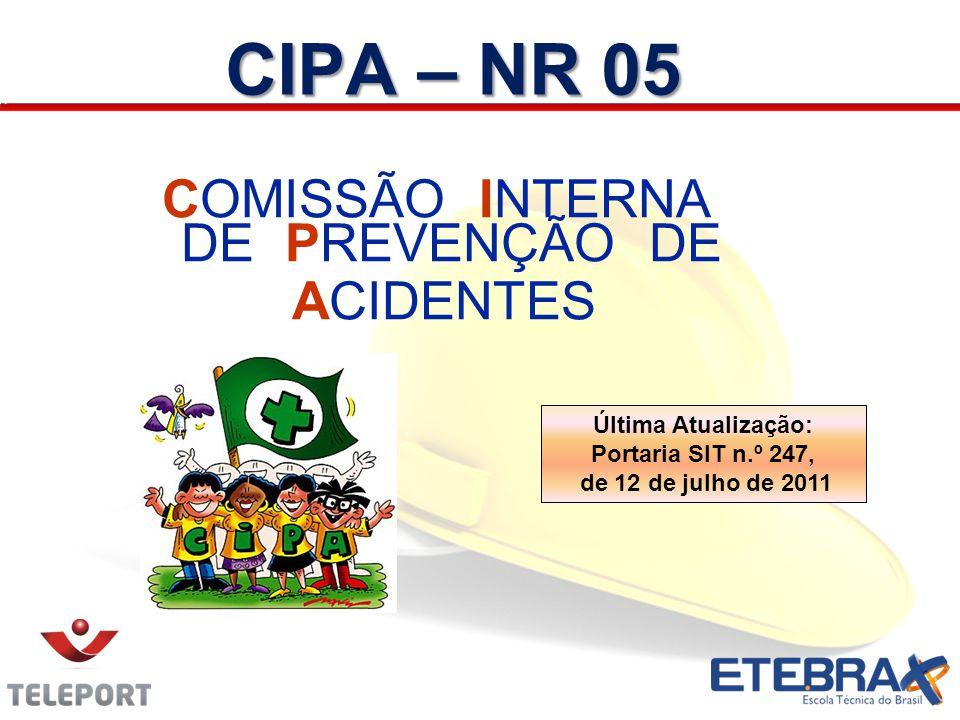 CIPA – NR 05 COMISSÃO INTERNA DE PREVENÇÃO DE ACIDENTES Última Atualização: Portaria SIT n.º 247, de 12 de julho de 2011