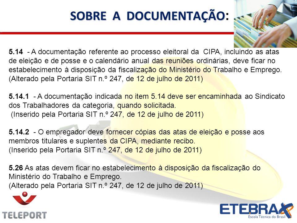 SOBRE A DOCUMENTAÇÃO SOBRE A DOCUMENTAÇÃO : 5.14 - A documentação referente ao processo eleitoral da CIPA, incluindo as atas de eleição e de posse e o