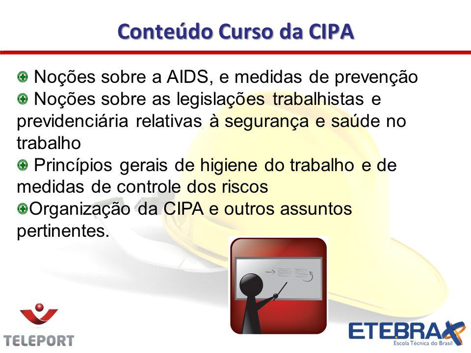 Conteúdo Curso da CIPA Noções sobre a AIDS, e medidas de prevenção Noções sobre as legislações trabalhistas e previdenciária relativas à segurança e s