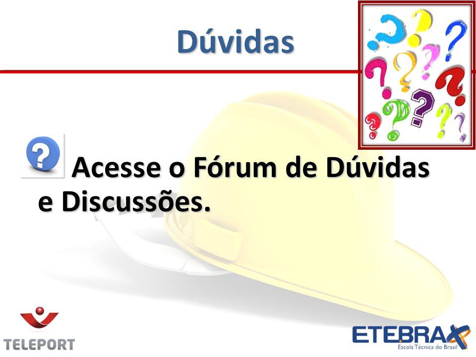 Dúvidas Acesse o Fórum de Dúvidas e Discussões. Acesse o Fórum de Dúvidas e Discussões.