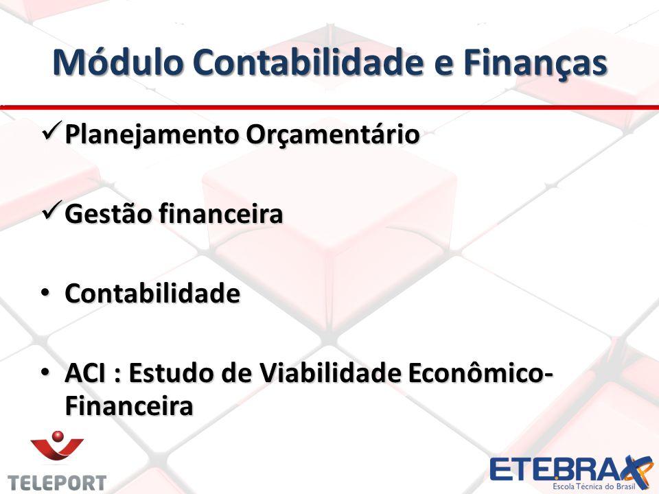 Módulo Contabilidade e Finanças Planejamento Orçamentário Planejamento Orçamentário Gestão financeira Gestão financeira Contabilidade Contabilidade ACI : Estudo de Viabilidade Econômico- Financeira ACI : Estudo de Viabilidade Econômico- Financeira