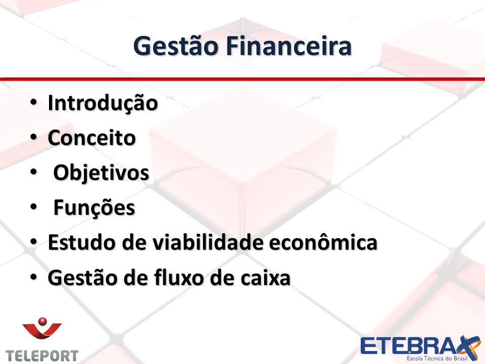 Gestão Financeira Introdução Introdução Conceito Conceito Objetivos Objetivos Funções Funções Estudo de viabilidade econômica Estudo de viabilidade econômica Gestão de fluxo de caixa Gestão de fluxo de caixa