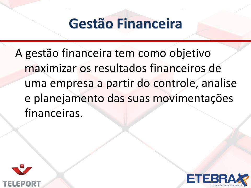 Gestão Financeira Gestão Financeira A gestão financeira tem como objetivo maximizar os resultados financeiros de uma empresa a partir do controle, analise e planejamento das suas movimentações financeiras.