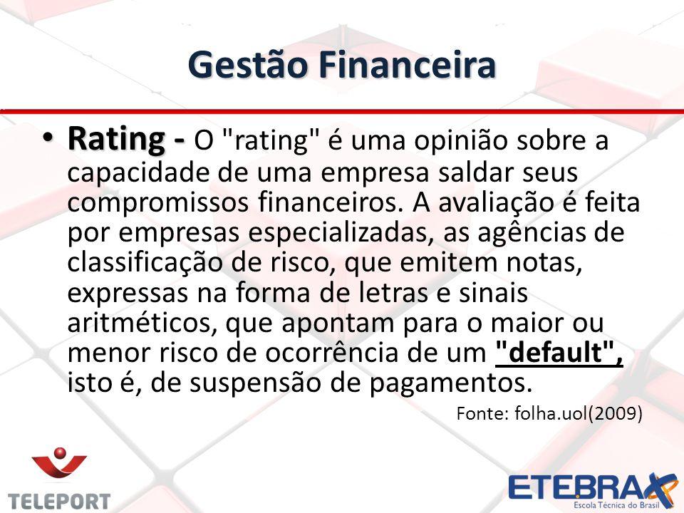 Gestão Financeira Rating - Rating - O rating é uma opinião sobre a capacidade de uma empresa saldar seus compromissos financeiros.