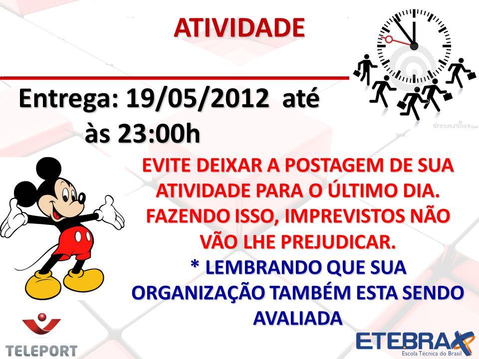 ATIVIDADE Entrega: 19/05/2012 até às 23:00h às 23:00h EVITE DEIXAR A POSTAGEM DE SUA ATIVIDADE PARA O ÚLTIMO DIA.