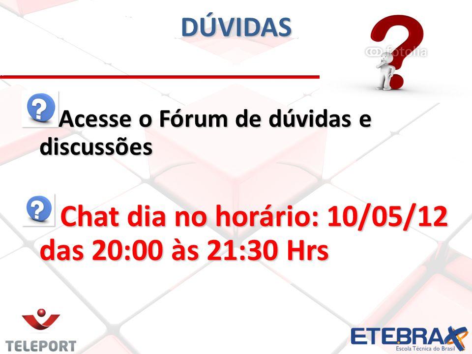 DÚVIDAS Acesse o Fórum de dúvidas e discussões Chat dia no horário: 10/05/12 das 20:00 às 21:30 Hrs Chat dia no horário: 10/05/12 das 20:00 às 21:30 Hrs