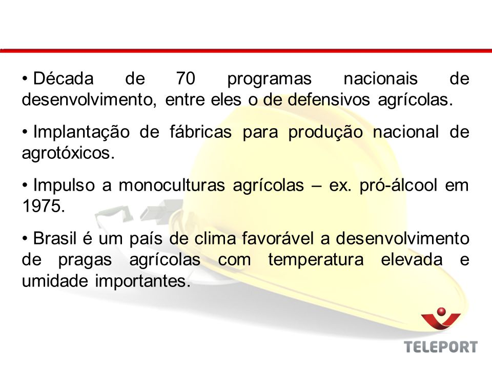 Década de 70 programas nacionais de desenvolvimento, entre eles o de defensivos agrícolas. Implantação de fábricas para produção nacional de agrotóxic