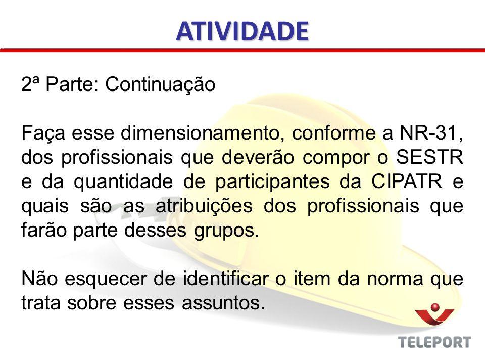 ATIVIDADE 2ª Parte: Continuação Faça esse dimensionamento, conforme a NR-31, dos profissionais que deverão compor o SESTR e da quantidade de participa