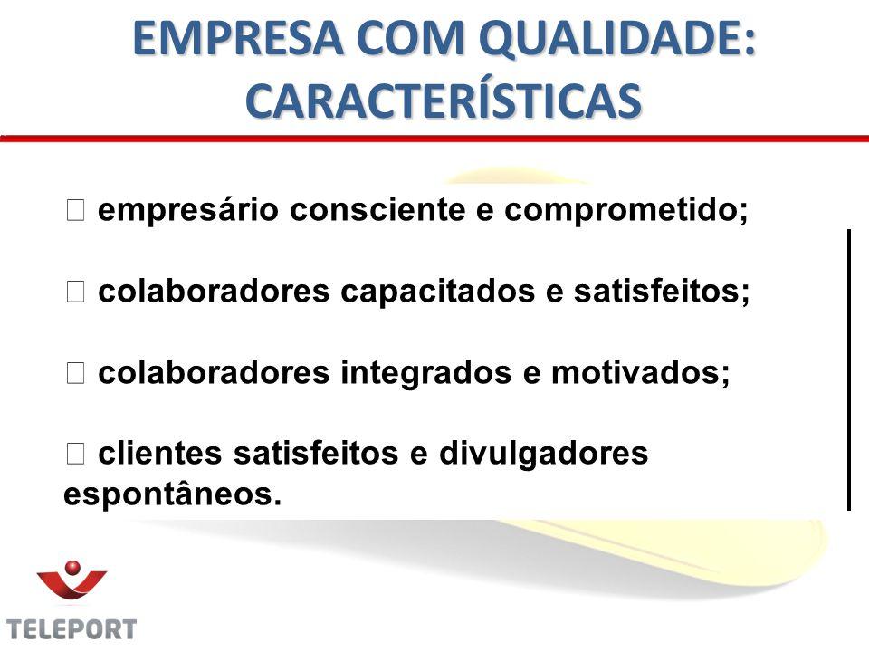 empresário consciente e comprometido; colaboradores capacitados e satisfeitos; colaboradores integrados e motivados; clientes satisfeitos e divulgadores espontâneos.