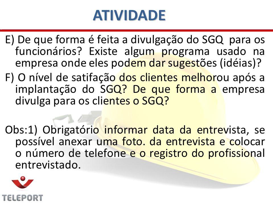 ATIVIDADE E) De que forma é feita a divulgação do SGQ para os funcionários? Existe algum programa usado na empresa onde eles podem dar sugestões (idéi
