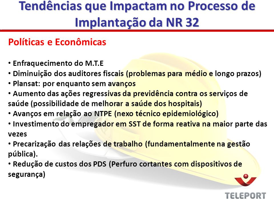 Tendências que Impactam no Processo de Implantação da NR 32 Políticas e Econômicas Enfraquecimento do M.T.E Diminuição dos auditores fiscais (problema