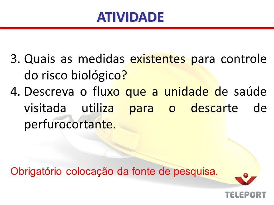 3.Quais as medidas existentes para controle do risco biológico? 4.Descreva o fluxo que a unidade de saúde visitada utiliza para o descarte de perfuroc