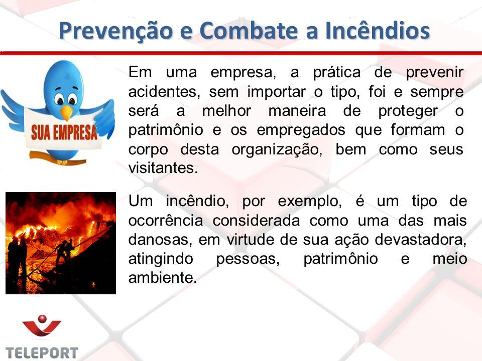 Prevenção e Combate a Incêndios Prevenção e Combate a Incêndios Em uma empresa, a prática de prevenir acidentes, sem importar o tipo, foi e sempre ser