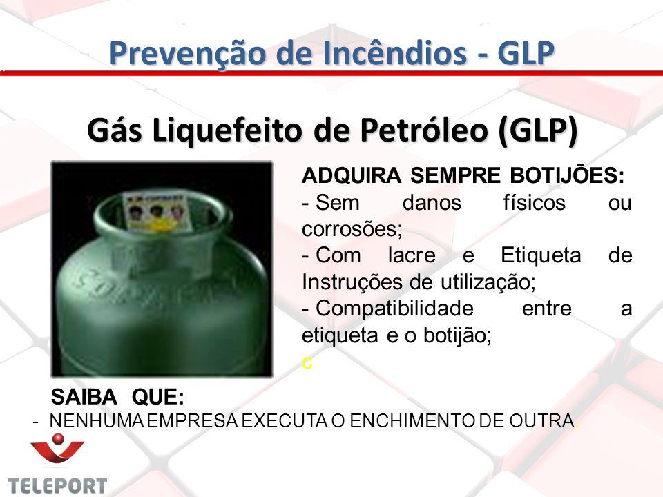 Prevenção de Incêndios - GLP ADQUIRA SEMPRE BOTIJÕES: - Sem danos físicos ou corrosões; - Com lacre e Etiqueta de Instruções de utilização; - Compatib