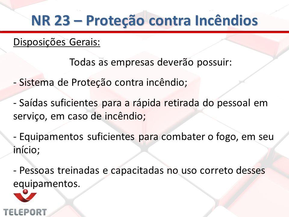 NR 23 – Proteção contra Incêndios Disposições Gerais: Todas as empresas deverão possuir: - Sistema de Proteção contra incêndio; - Saídas suficientes p
