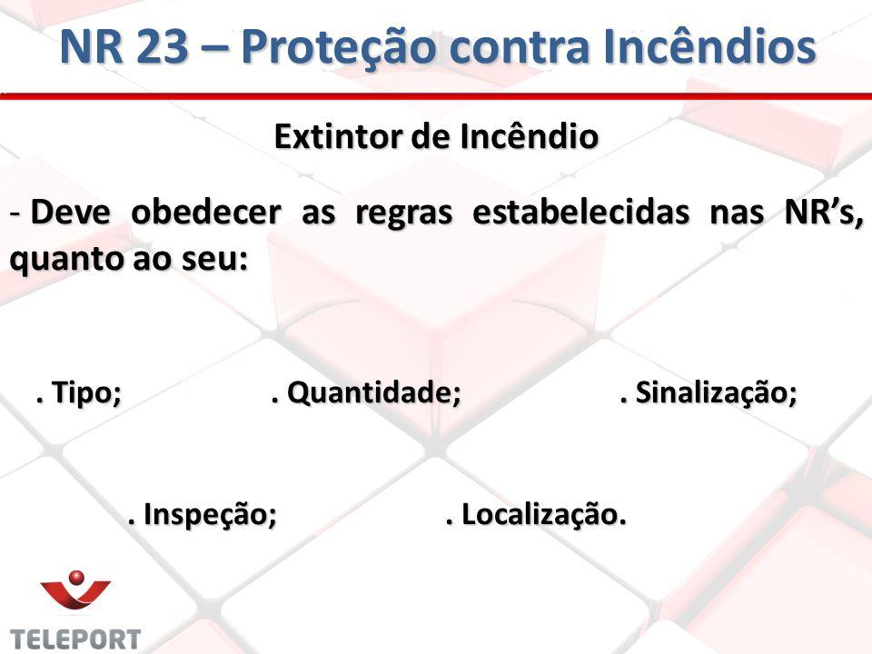 Extintor de Incêndio - Deve obedecer as regras estabelecidas nas NRs, quanto ao seu:. Tipo;. Quantidade;. Sinalização;. Tipo;. Quantidade;. Sinalizaçã