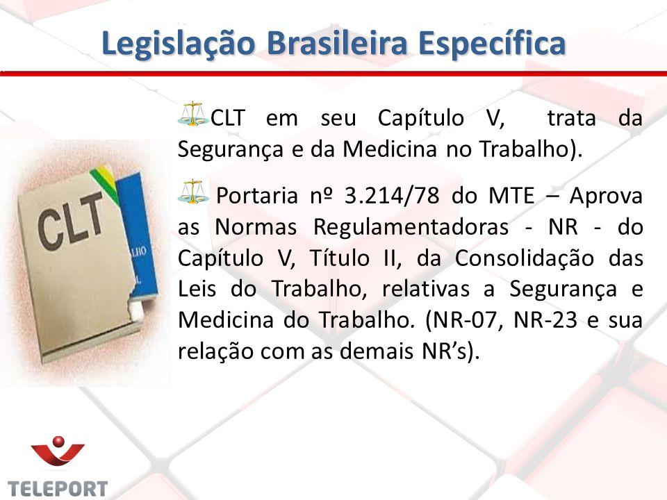 Legislação Brasileira Específica CLT em seu Capítulo V, trata da Segurança e da Medicina no Trabalho). Portaria nº 3.214/78 do MTE – Aprova as Normas