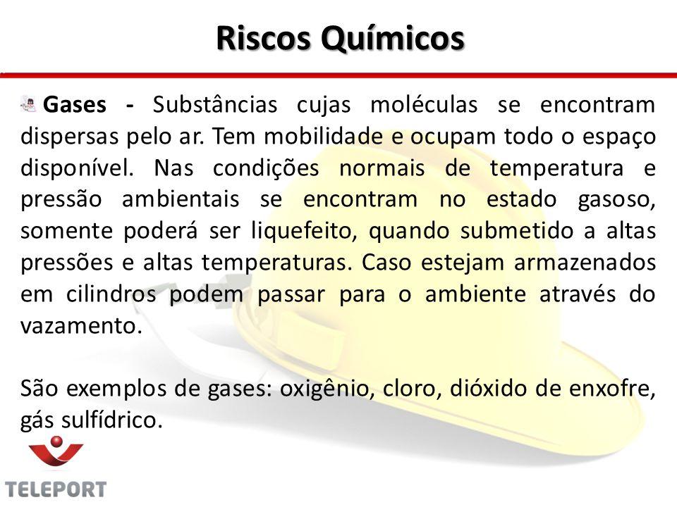 Riscos Químicos Gases - Substâncias cujas moléculas se encontram dispersas pelo ar. Tem mobilidade e ocupam todo o espaço disponível. Nas condições no