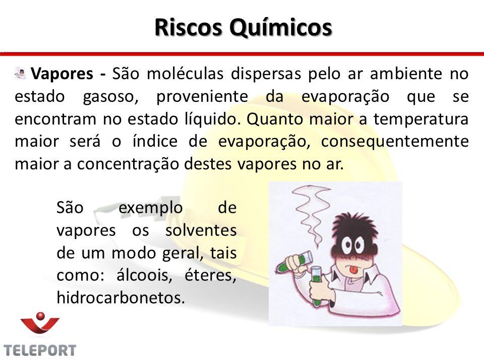 Riscos Químicos Vapores - São moléculas dispersas pelo ar ambiente no estado gasoso, proveniente da evaporação que se encontram no estado líquido. Qua
