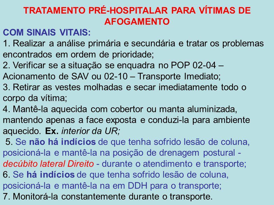 TRATAMENTO PRÉ-HOSPITALAR PARA VÍTIMAS DE AFOGAMENTO COM SINAIS VITAIS: 1. Realizar a análise primária e secundária e tratar os problemas encontrados