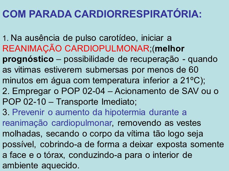 COM PARADA CARDIORRESPIRATÓRIA: 1. Na ausência de pulso carotídeo, iniciar a REANIMAÇÃO CARDIOPULMONAR;(melhor prognóstico – possibilidade de recupera