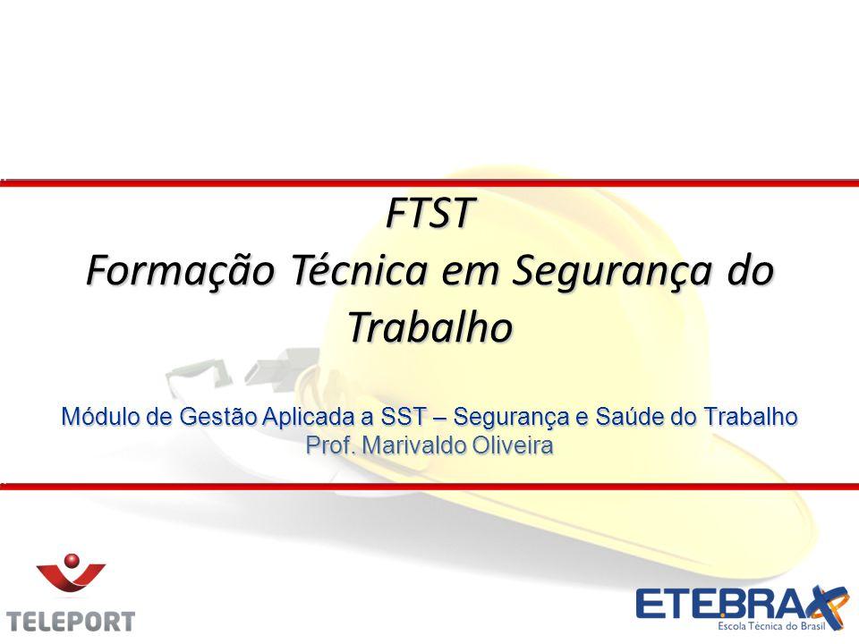 Módulo de Gestão Aplicada a SST – Segurança e Saúde do Trabalho Prof. Marivaldo Oliveira FTST Formação Técnica em Segurança do Trabalho