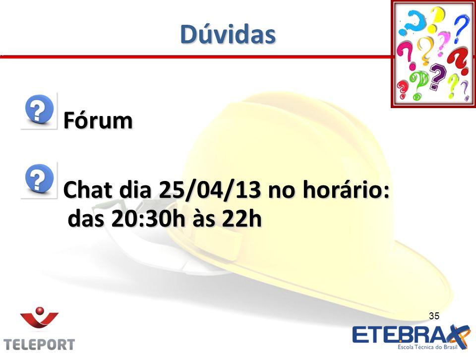 Dúvidas Fórum Fórum Chat dia 25/04/13 no horário: das 20:30h às 22h Chat dia 25/04/13 no horário: das 20:30h às 22h 35