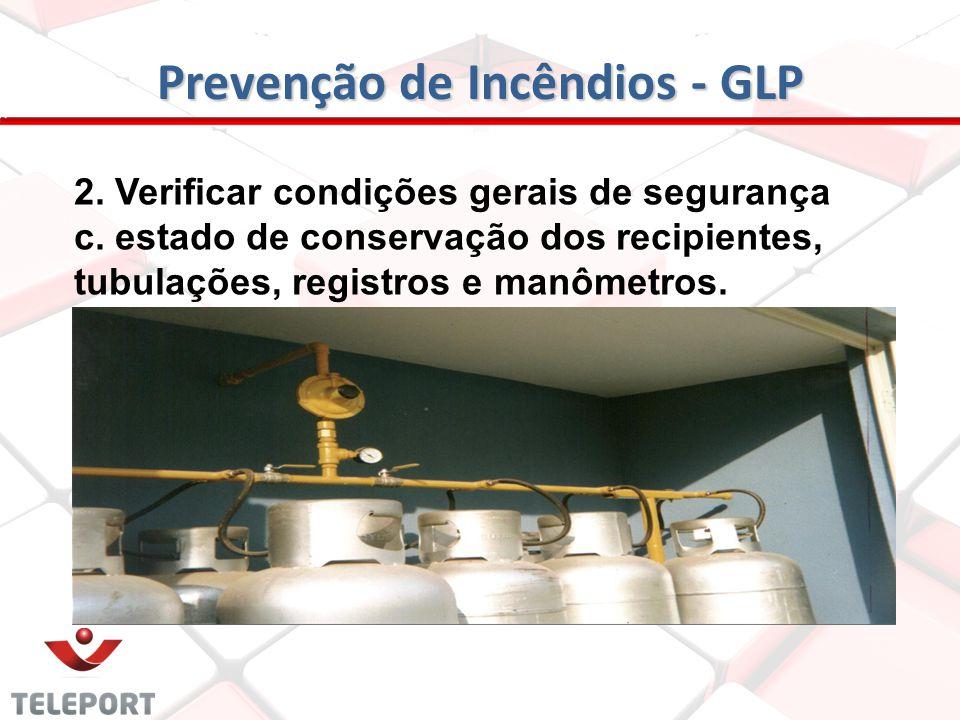 Prevenção de Incêndios - GLP 2. Verificar as condições de segurança b. verificar as distâncias de segurança